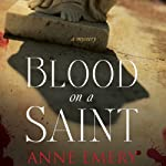 Blood on a Saint: A Mystery | Anne Emery