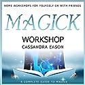 Magick Workshop Audiobook by Cassandra Eason Narrated by Cassandra Eason