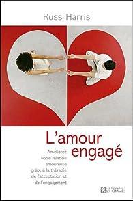 L'amour engagé : Améliorez votre relation amoureuse grâce à la thérapie ACT par Russ Harris