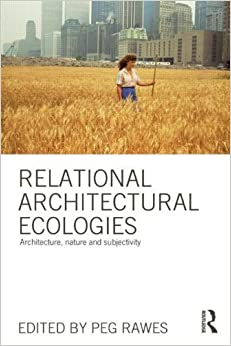 Relational Architectural Ecologies: Architecture, Nature and Subjectivity (2013-09-21)