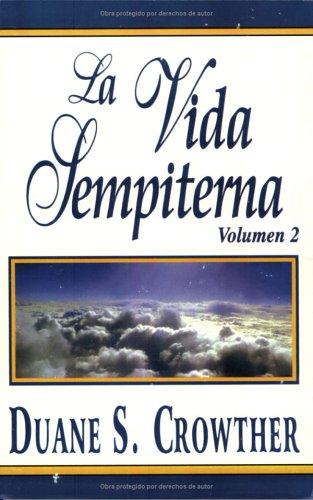 La Vida Sempiterna, Volumen 2  (Spanish Edition) [Duane S. Crowther] (Tapa Blanda)