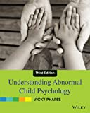 Understanding Abnormal Child Psychology, Phares, Vicky, 0470587954