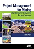 img - for Project Management for Mining: Handbook for Delivering Project Success book / textbook / text book