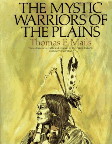 The Mystic Warriors of the Plains: The Culture, Arts, Crafts, and Religion of the Plains Indians