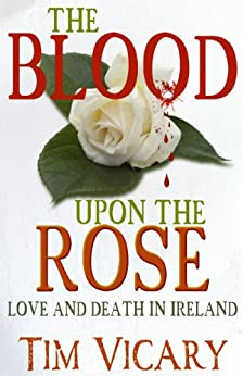 The Blood Upon the Rose: A Novel of Love and Irish Freedom (Women of Courage Book 2) by [Vicary, Tim]