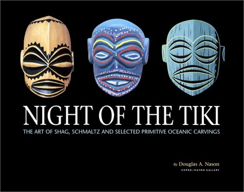 Read Online Night of the Tiki: The Art of Shag, Schmaltz and Selected Primitive Oceanic Carvings pdf epub