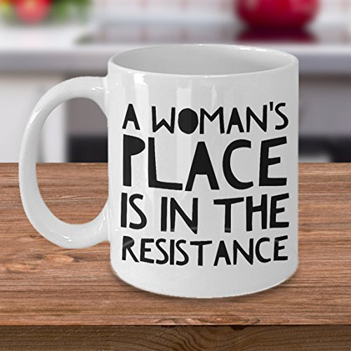 A Woman's Place is in the Resistance Coffee Mug - Feminism - Feminist Gifts - Coffee Cup - Tea Mug - Gift for Her