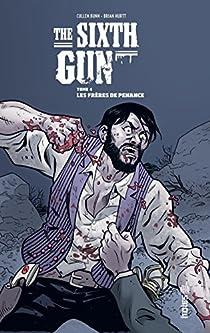 The Sixth Gun, tome 4 : Les frères de Penance par Bunn