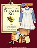 Samantha's Theater Kit: A Play About Samantha for You and Your Friends to Perform (AMERICAN GIRLS PASTIMES)