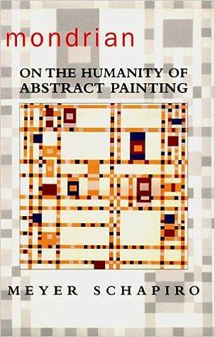 mondrian on the humanity of abstract painting meyer schapiro amazoncom books
