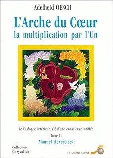 L'arche du coeur : la multiplication par l'un, Oesch, Adelheid