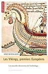 Les Vikings, premiers européens VIIIe-XIe siècle : Les nouvelles découvertes de l'archéologie par Boyer