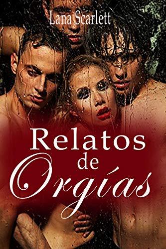 Relatos de orgías: (Relatos eróticos- Erótica en español) por Lana Scarlett
