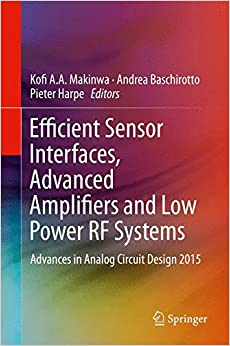 Efficient Sensor Interfaces, Advanced Amplifiers and Low Power RF Systems: Advances in Analog Circuit Design 2015