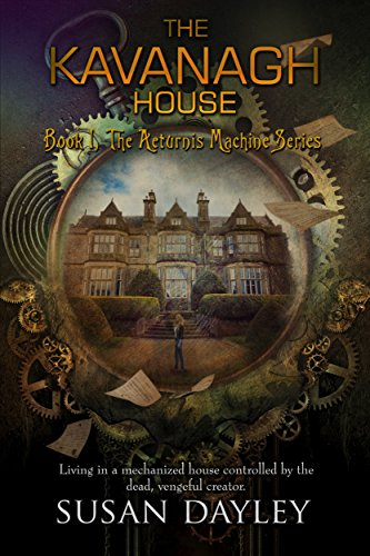 The Kavanagh House (The Aeturnus Machine Book 1) by [Dayley, Susan]