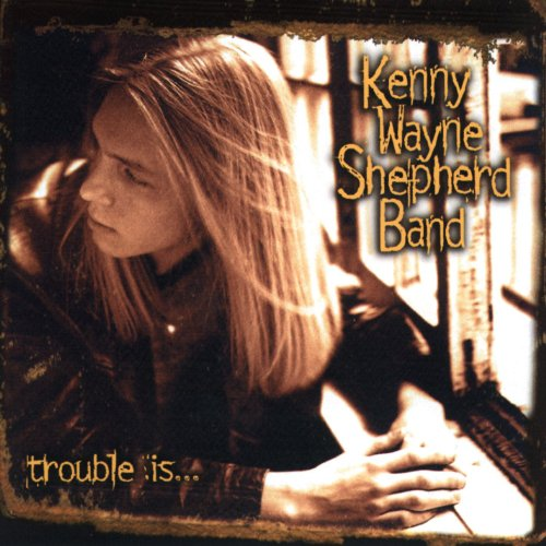 Trouble Is... from SHEPHERD,KENNY WAYNE