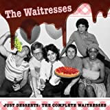 Just Desserts: The Complete Waitresses By Waitresses (2013-09-24)