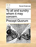 To All and Sundry Whom It May Concern, Precept Quorum, 114098117X