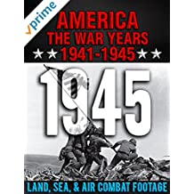 America The War Years 1941-1945: 1945 Land, Sea, Air Combat Footage