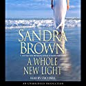 A Whole New Light Audiobook by Sandra Brown Narrated by Staci Snell