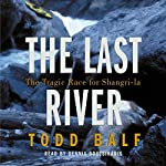 The Last River: The Tragic Race for Shangri-La | Todd Balf