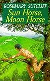 Sun Horse, Moon Horse (Red Fox Older Fiction)
