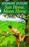 Sun Horse, Moon Horse by Rosemary Sutcliff front cover
