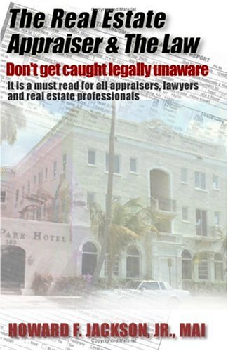 The Real Estate Appraiser & the Law: Don't Get Caught Legally Unaware