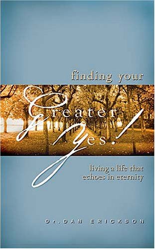 Read Online Finding Your Greater Yes: Living a Life That Echoes in Eternity pdf