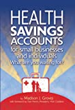 Health Savings Accounts for Small Businesses and Individuals, Madison J. Groves, 1931945403