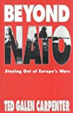 Beyond NATO, Ted Galen Carpenter, 1882577167