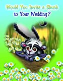 Would You Invite a Skunk to Your Wedding?, Ginger Pate, 1880851733