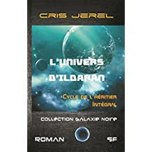 L'Univers d'Ildaran : Cycle de l'Héritier: L'Intégrale des 4 volumes (French Edition)