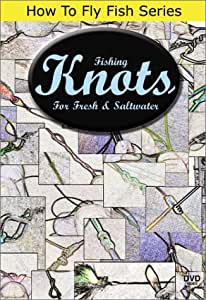 How To Fly Fish Series, Fishing Knots For Fresh & Saltwater