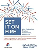 img - for Set it on Fire: Why Embracing Friction Accelerates Innovation book / textbook / text book