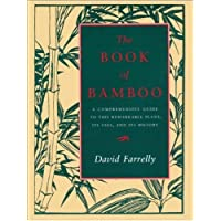 The Book of Bamboo: A Comprehensive Guide to This Remarkable Plant, Its Uses, and...