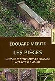 Les pièges: Histoire et techniques de piégeage à travers le monde.