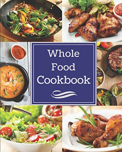 Download Whole Food Cookbook: Delicious, Healthy, and Easy Whole 30 Meals for you to Enjoy! pdf