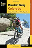 Mountain Biking Colorado: An Atlas of Colorado s Greatest Off-Road Bicycle Rides (Falcon Guide Mountain Biking Colorado)