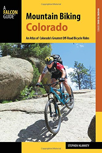 Mountain Biking Colorado: An Atlas of Colorado's Greatest Off-Road Bicycle Rides (Falcon Guide Mountain Biking Colorado) (Mountain Biking Guide)