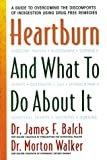 Heartburn and What to Do about It, James F. Balch and Morton Walker, 0895297922