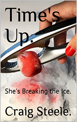 Time's Up.: She's Breaking the Ice. (First. Book 1) by [Steele., Craig]