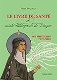 Le livre de santé de sainte Hildegarde de Bingen : Les meilleurs remèdes de la médecine d'Hildegarde