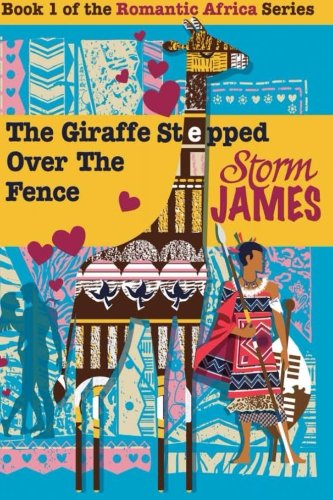 Download The Giraffe Stepped Over The Fence (Romantic Africa) (Volume 1) pdf
