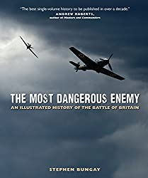 Most Dangerous Enemy: An Illustrated History of the Battle of Britain