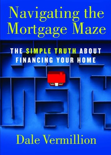 Read Online Navigating the Mortgage Maze: The Simple Truth About Financing Your Home ebook