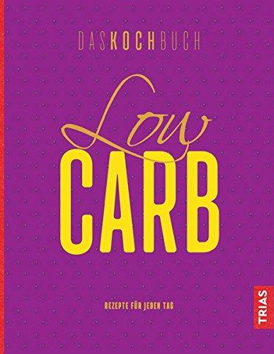 Low Carb - Das Kochbuch: Rezepte für jeden Tag