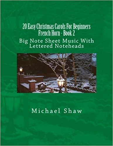 20 Easy Christmas Carols For Beginners French Horn - Book 2: Big Note Sheet Music With Lettered Noteheads: Volume 2