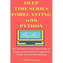 Deep Time Series Forecasting with Python: An Intuitive Introduction to Deep Learning for Applied Time Series Modeling