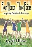 Four Women, Three Faiths, Cecile S. Holmes, 1891799614